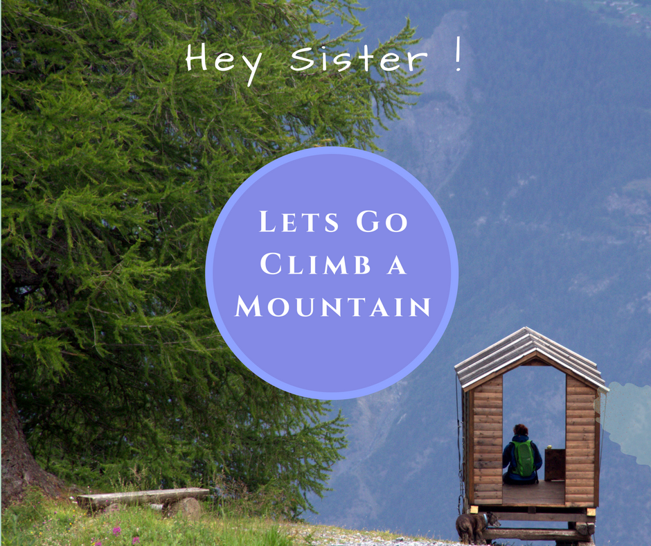 Hey Sister let's go climb a mountain!!