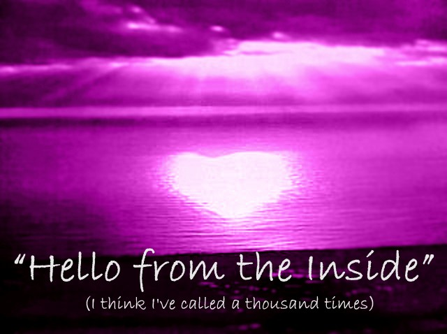 """""""Hello From the Inside"""" (I think I've called a Thousand times)"""